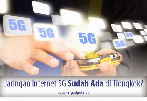 Jaringan Internet 5G Sudah Ada di Tiongkok?