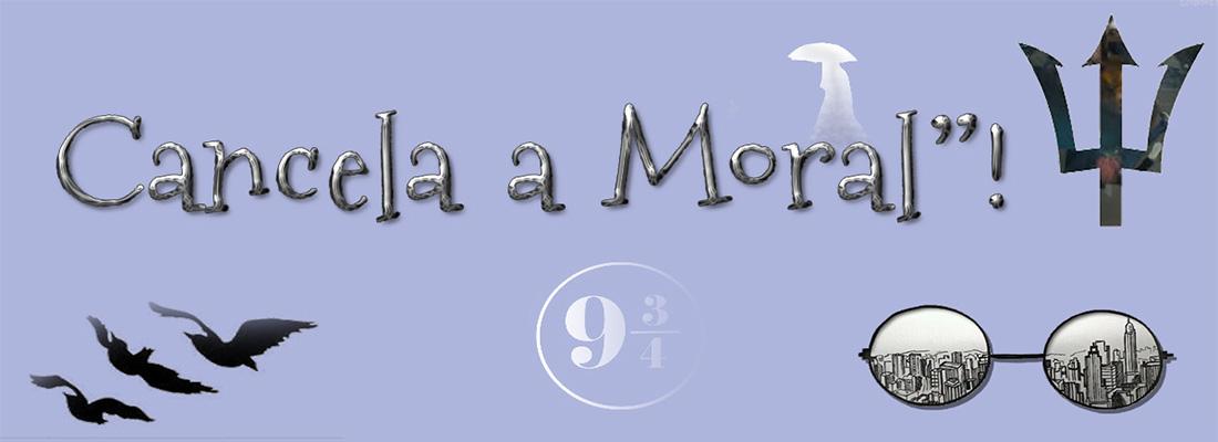 "Cancela a Moral""!"