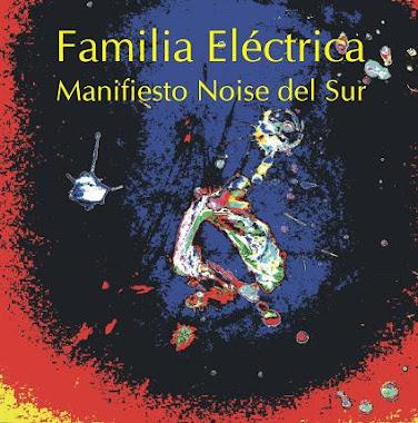 Familia Electrica  - Manifiesto Noise del Sur, 2011