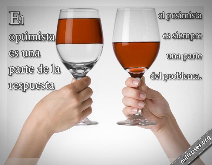 El optimista es una parte de la respuesta. El pesimista es siempre una parte del problema. frases, dichos y refranes