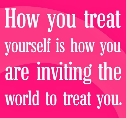 Life Quotes And Sayings How You Treat Yourself Is How You Are