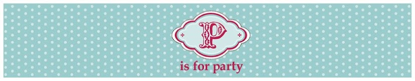 { P } is for Party