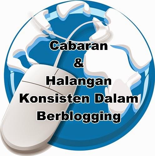 Cabaran dan halangan konsisten dalam berblogging, punca tidak update entry, internet bermasalah blog terabai, blogger tegar, cabaran sukar konsisten update blog, masalah konsisten berblog