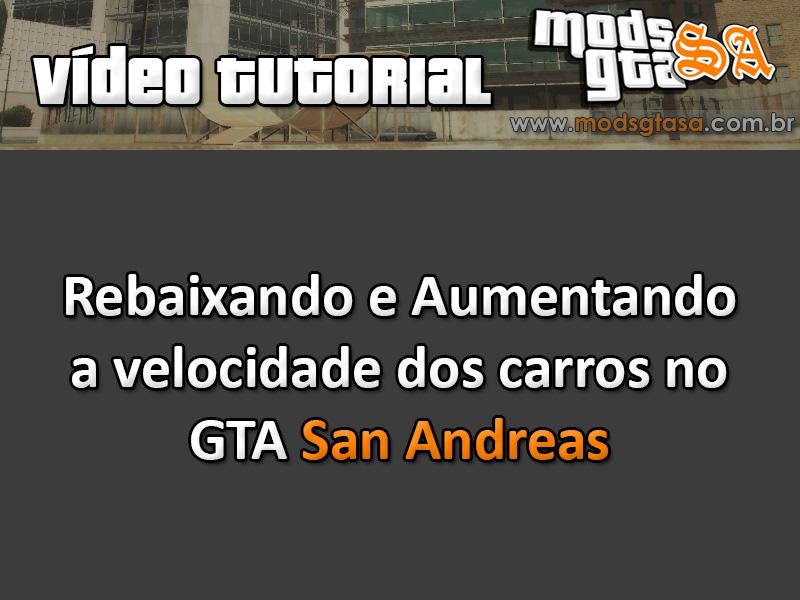 Rebaixando e Aumentando a Velocidade dos Carros para GTA San Andreas