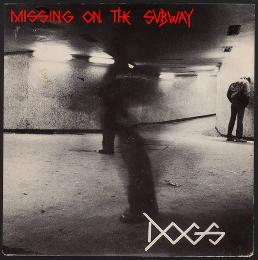 Dogs - Missing on the Subway / Ain't Goin' Nowhere + Rubbish / Ain't Goin' Now Here (1981)