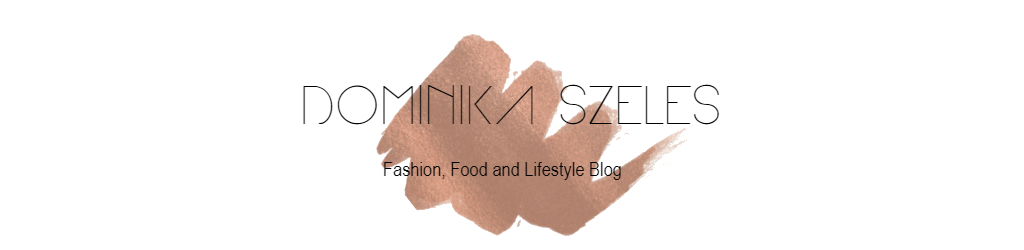 Dominika Szeles // Fashion, Food & Lifestyle Blog