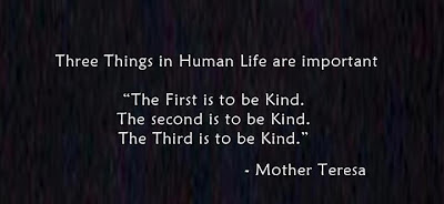 "Three things in Human life are important  "" The first is to be kind. The second is to be kind. The third is to be kind."
