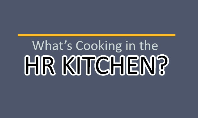What's Cooking in the HR Kitchen?
