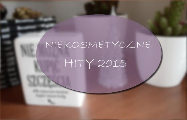 NIEKOSMETYCZNY HITY 2015