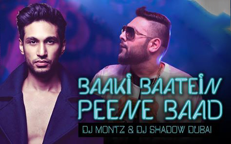 Arjun Kanungo Feat Badshah - Baaki Baatein Peene Baad (DJ Montz & DJ Shadow Dubai Remix)