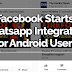 Facebook Starts Whatsapp Integration for Android Users