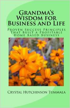 Grandma's Wisdom for Business and Life: Proven Success Principles Which Built an Accomplished Home Based Business, crystal hutchinson tummala