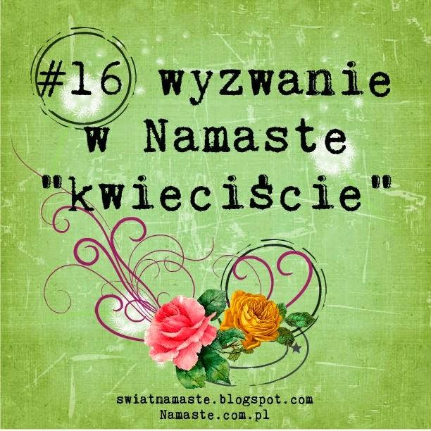 http://www.swiatnamaste.blogspot.com/2014/04/16-wyzwanie-kwieciscie.html