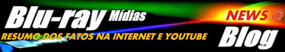 BLURAYMIDIA NEWS BLOG - O RESUMO DOS FATOS NA INTERNET E YOUTUBE
