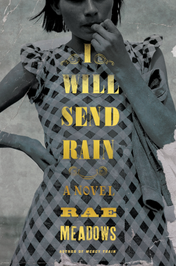 WANT TO READ: I Will Send Rain by Rae Meadows