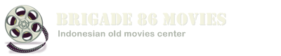 Brigade 86 Indonesian Movies Center | Pusat Referensi Download Film Klasik Indonesia