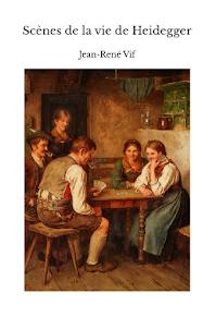 Scènes de la vie de Heidegger, par Jean-René Vif