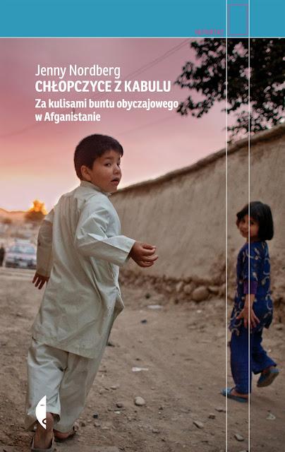 """""""Chłopczyce z Kabulu"""" Jenny Nordberg czyli im więcej czytam, tym mniej rozumiem Afganistan"""