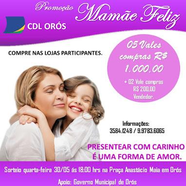 PARTICIPE DA PROMOÇÃO MAMÃE FELIZ CDL LOJAS PARTICIPANTES DE ORÓS
