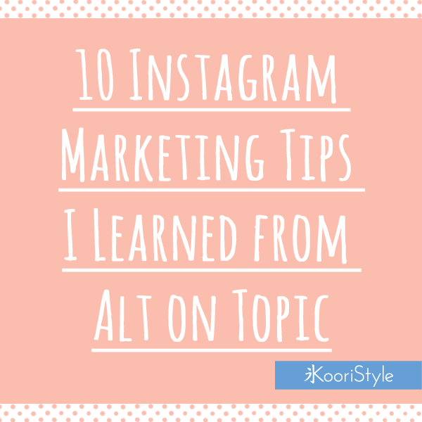 Koori KooriStyle Alt on Topic AltOnTopic Instagram Marketing Advice Tips Blogging Blogger Blog