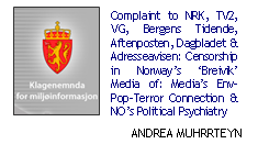 Complaint to NRK, TV2, VG, Bergens Tidende, Aftenposten, Dagbladet & Adresseavisen: Censorship in Norway's 'Breivik' Media of: Media's Env-Pop-Terror Connection & NO's Political Psychiatry