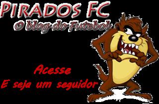 Pirados FC - O Blog do Futebol