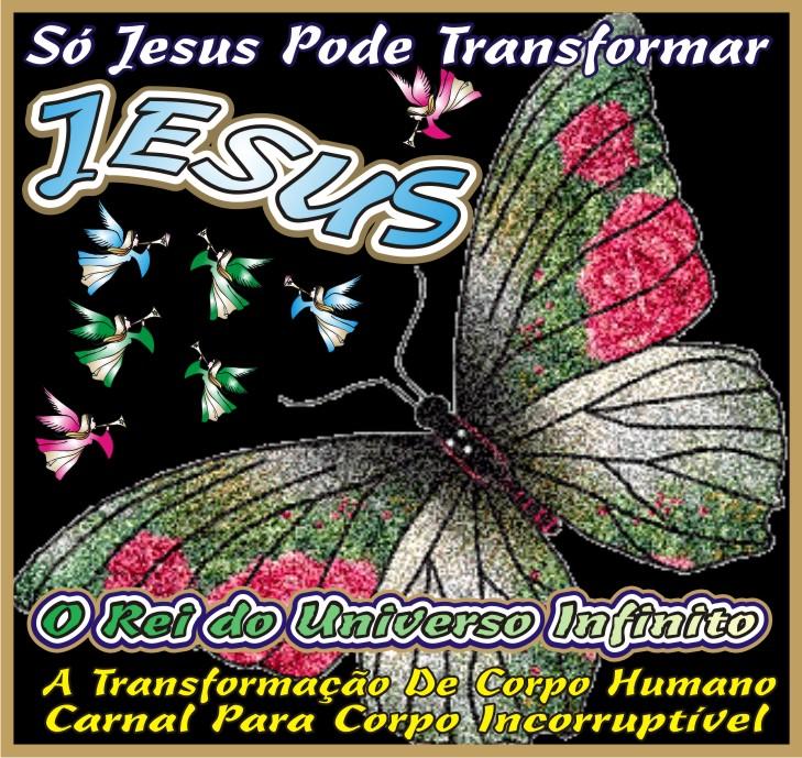 Só Jesus Pode Transformar Qualquer Ser