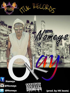 New Music: Okay by @Nomeys (Prod. By H.K BEATZ)