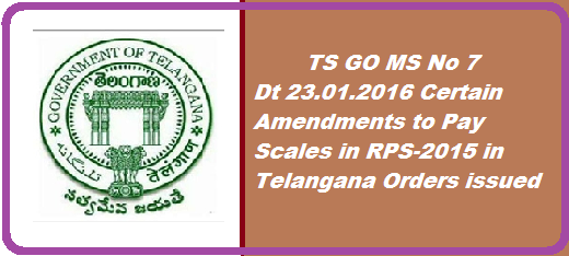 PUBLIC SERVICES – Revision of Pay Scales, 2015 – Amendment – Issued.  http://www.tsteachers.in/2016/01/go-ms-no-7-ts-rps-2015-certain-amendments-to-pay-scales-in-tsprc.html
