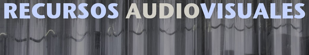 EL FABULOSO MUNDO DE LAS IMÁGENES Y LOS SONIDOS: Recursos Audiovisuales