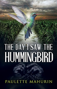 The Day I Saw the Hummingbird by Paulette Mahurin