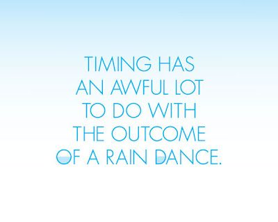 Timing has an awful lot to do with the outcome of a rain dance