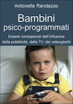 BAMBINI PSICO-PROGRAMMATI. Essere consapevoli dell&#39;influenza della pubblicit, della TV...