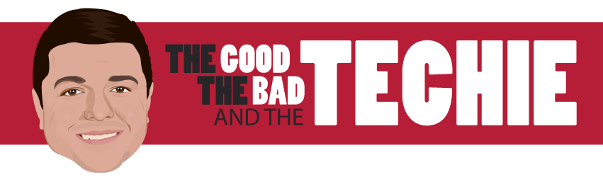 The Good The Bad And The Techie