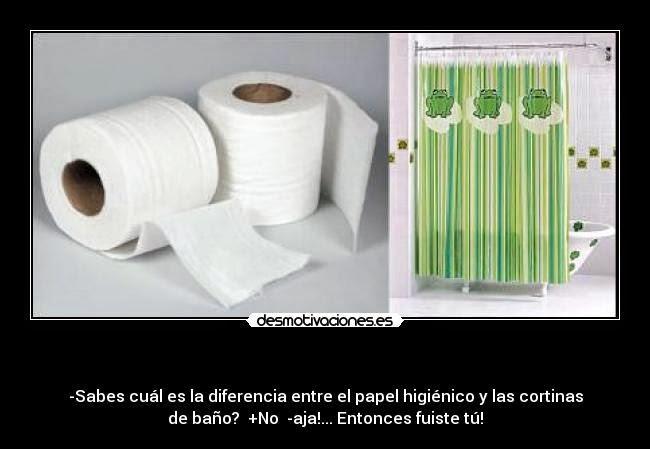 ¿Sabes cuál es la diferencia entre el papel higiénico y las cortinas del baño? No. ¡Ajá, entonces fuiste tú!