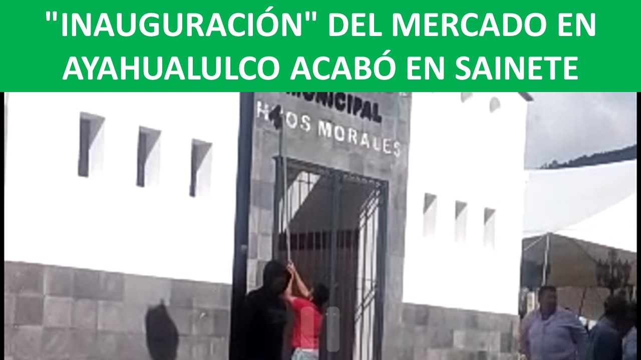 MERCADO EN AYAHUALULCO ACABÓ EN SAINETE