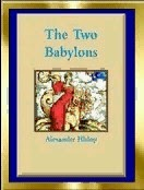 The Two Babylons by Alexander Hislop