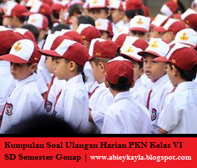 Kumpulan Soal Ulangan Harian PKN Kelas 6 SD Semester Genap Lengkap 2016