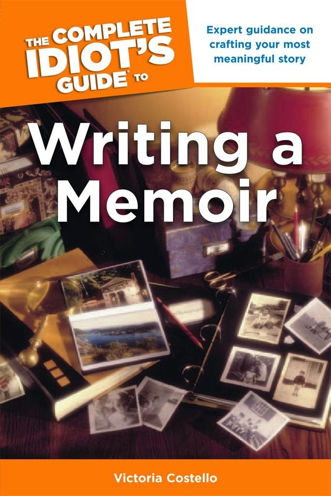 your memories your book  not for idiots the complete idiot s guide to writing a memoir