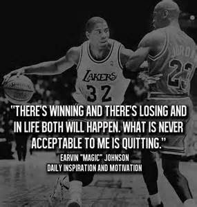 "Magic Johnson quote: ""There's winning and there's losing and in life both will happen. What is never acceptable to me is quitting."""