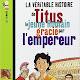 La véritable histoire de Titus le jeune Romain gracié par l'empereur  de Pascale Bouchie