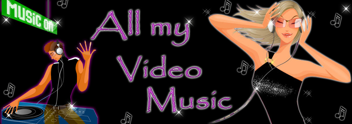 ♫♪ All My VideoMusic ♫♪