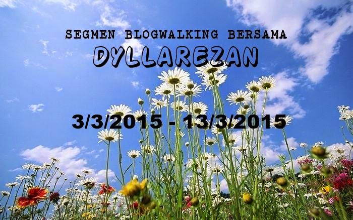 http://dyllarezan.blogspot.com/2015/03/segmen-blogwalking-bersama-dyllarezan.html