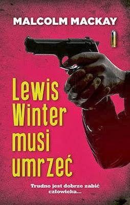 http://datapremiery.pl/malcolm-mackay-lewis-winter-musi-umrzec-the-necessary-death-of-lewis-winter-premiera-ksiazki-7230/
