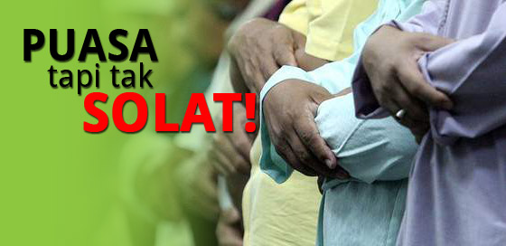 puasa tapi tak solat Puasa tapi TAK SOLAT