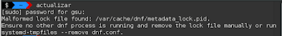 Solució al problema de: Malformed lock file found: /var/cache/dnf/metadata_lock.pid. Ensure no other dnf process is running and remove the lock file manually or run systemd-tmpfiles --remove dnf.conf.