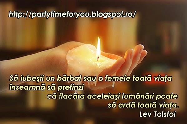 Să iubeşti un bărbat sau o femeie toată viaţa înseamnă să pretinzi că flacăra aceleiaşi lumânări poate să ardă toată viaţa.