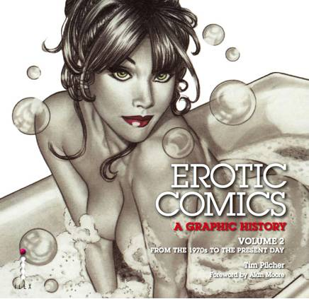 Erotic Comics: A Graphic History: Volume 2 by Tim Pilcher.
