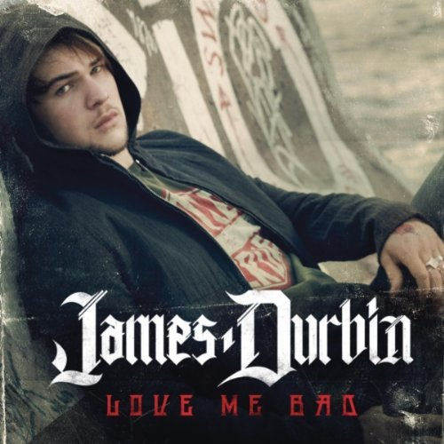 James Durbin - Love Me Bad Lyrics