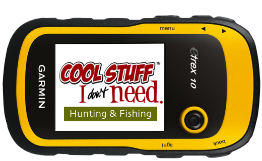 cool hunting and fishing stuff i don't need